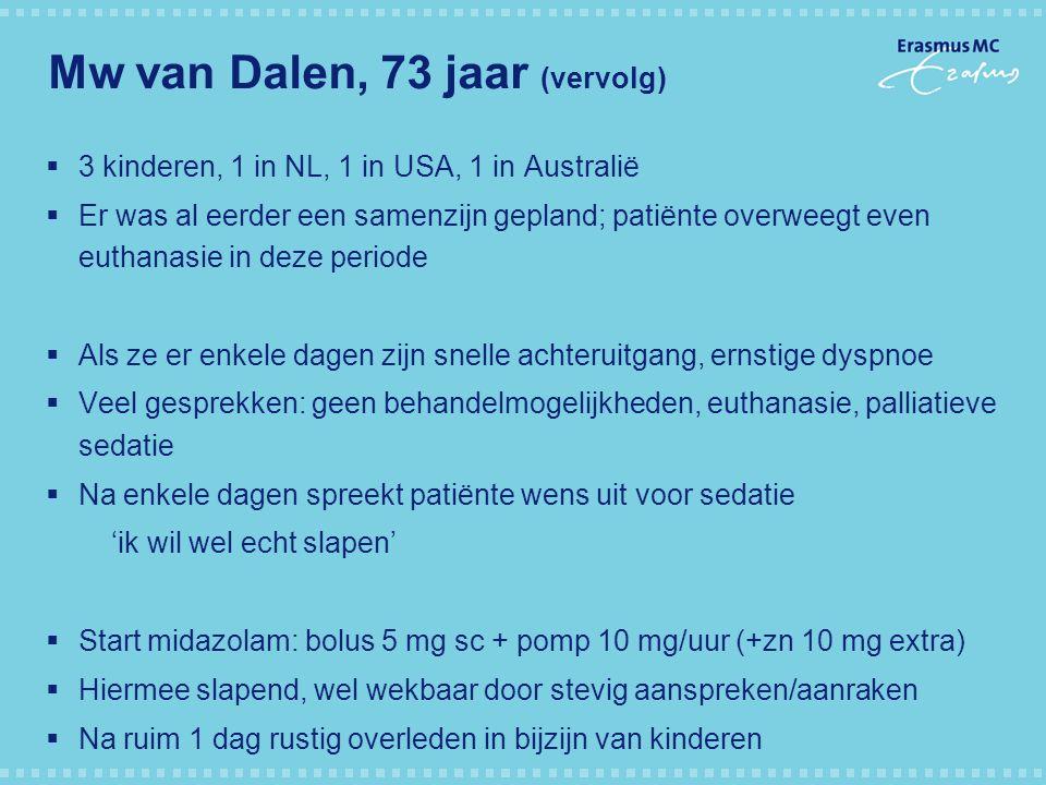 Mw van Dalen, 73 jaar (vervolg)  3 kinderen, 1 in NL, 1 in USA, 1 in Australië  Er was al eerder een samenzijn gepland; patiënte overweegt even euth
