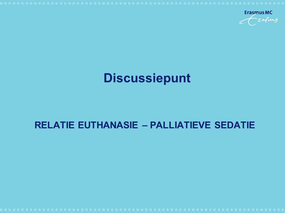 RELATIE EUTHANASIE – PALLIATIEVE SEDATIE Discussiepunt