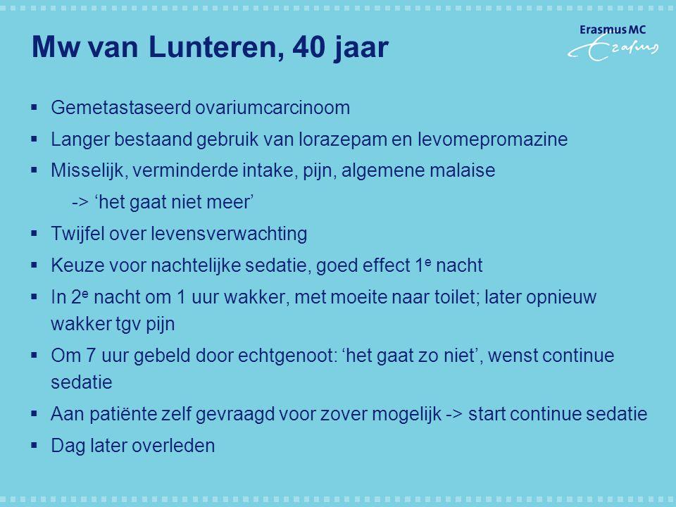 Mw van Lunteren, 40 jaar  Gemetastaseerd ovariumcarcinoom  Langer bestaand gebruik van lorazepam en levomepromazine  Misselijk, verminderde intake,