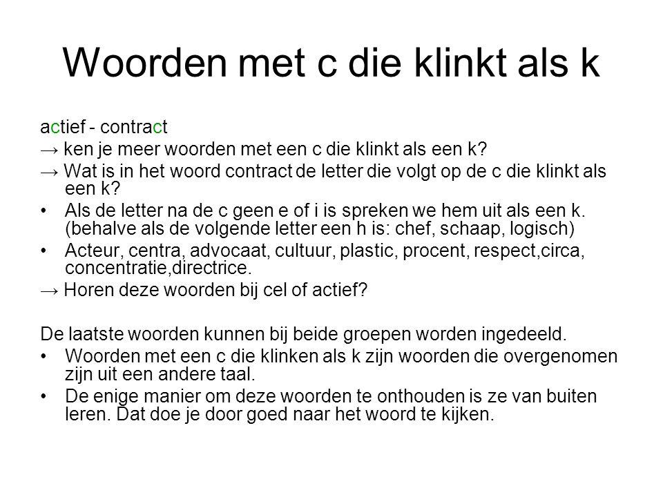 Woorden met c die klinkt als k actief - contract → ken je meer woorden met een c die klinkt als een k.