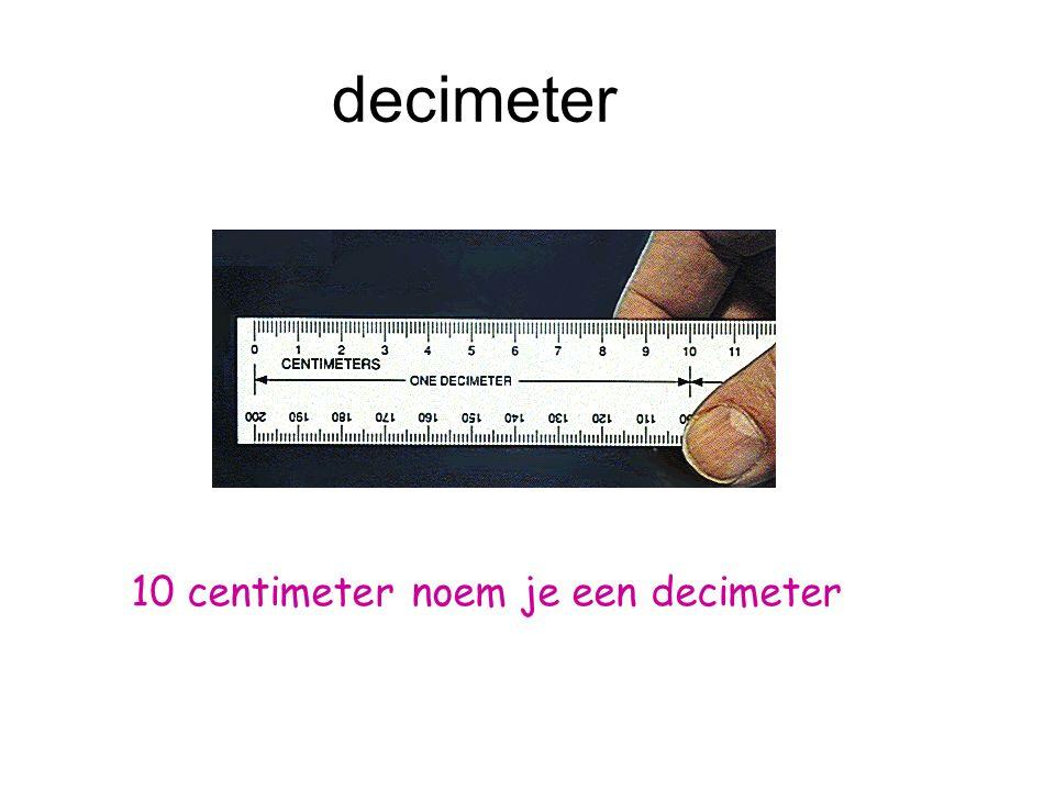 decimeter 10 centimeter noem je een decimeter