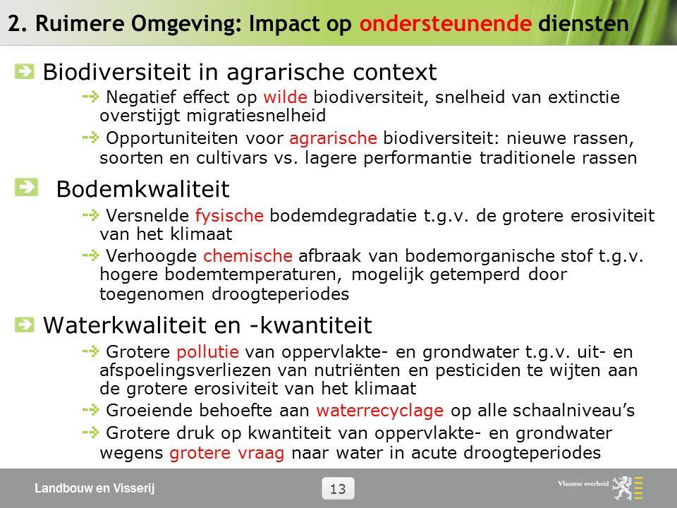 Landbouw en Visserij 13 2. Ruimere Omgeving: Impact op ondersteunende diensten Biodiversiteit in agrarische context Negatief effect op wilde biodivers