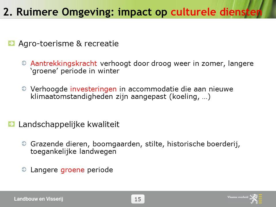 Landbouw en Visserij 15 2. Ruimere Omgeving: impact op culturele diensten Agro-toerisme & recreatie Aantrekkingskracht verhoogt door droog weer in zom