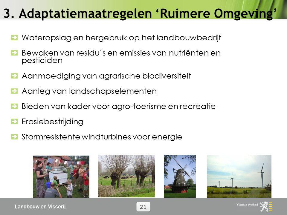 Landbouw en Visserij 21 3. Adaptatiemaatregelen 'Ruimere Omgeving' Wateropslag en hergebruik op het landbouwbedrijf Bewaken van residu's en emissies v