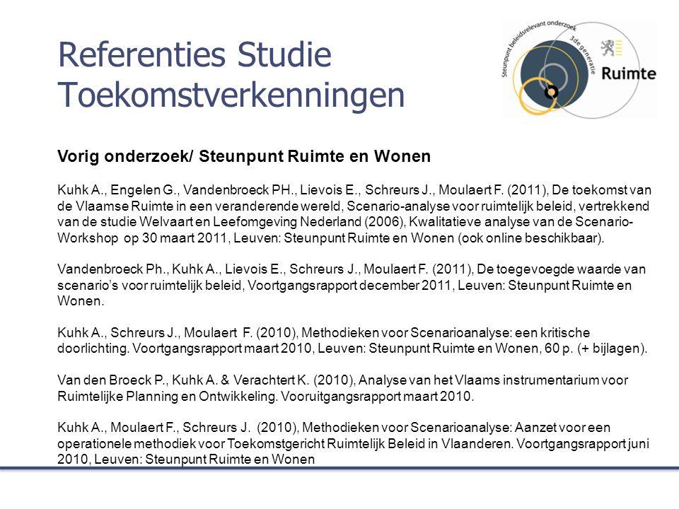 Referenties Studie Toekomstverkenningen Vorig onderzoek/ Steunpunt Ruimte en Wonen Kuhk A., Engelen G., Vandenbroeck PH., Lievois E., Schreurs J., Moulaert F.