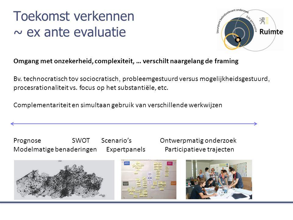 Toekomst verkennen ~ ex ante evaluatie Omgang met onzekerheid, complexiteit, … verschilt naargelang de framing Bv.