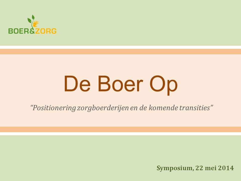 "De Boer Op ""Positionering zorgboerderijen en de komende transities"" Symposium, 22 mei 2014"