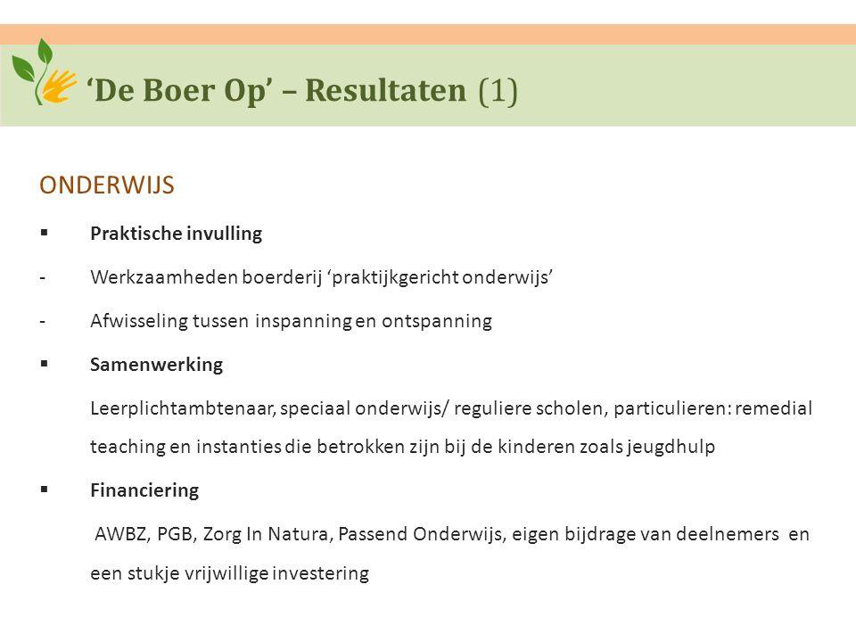 'De Boer Op' – Resultaten (1) ONDERWIJS  Praktische invulling ‐Werkzaamheden boerderij 'praktijkgericht onderwijs' ‐Afwisseling tussen inspanning en