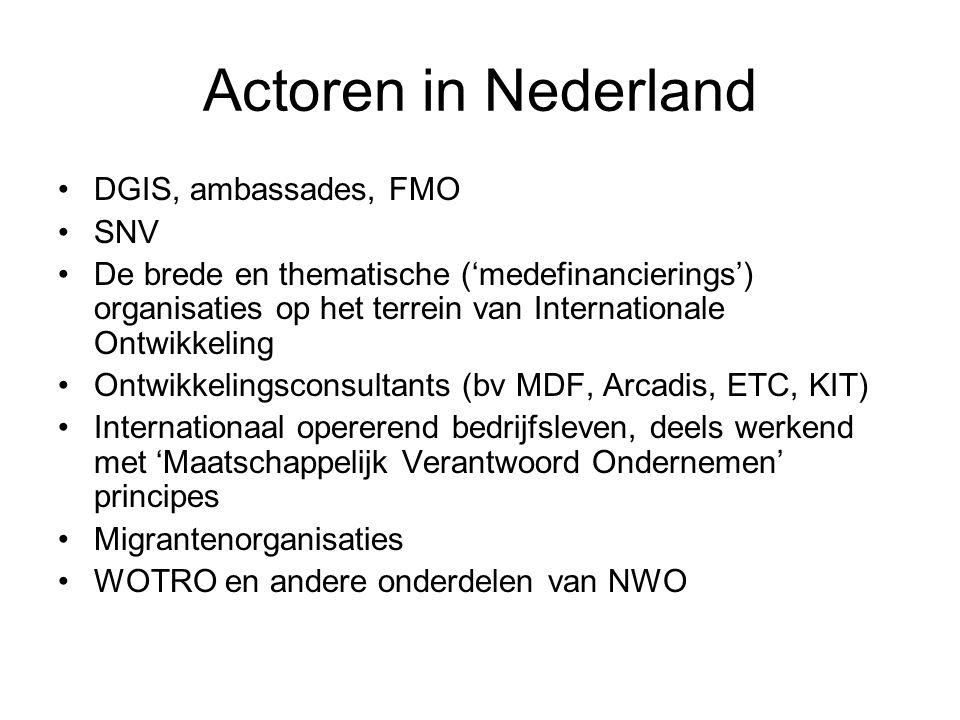 Actoren in Nederland DGIS, ambassades, FMO SNV De brede en thematische ('medefinancierings') organisaties op het terrein van Internationale Ontwikkeling Ontwikkelingsconsultants (bv MDF, Arcadis, ETC, KIT) Internationaal opererend bedrijfsleven, deels werkend met 'Maatschappelijk Verantwoord Ondernemen' principes Migrantenorganisaties WOTRO en andere onderdelen van NWO