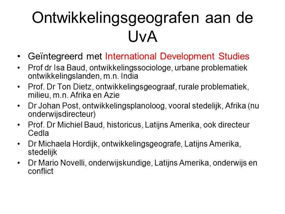 Ontwikkelingsgeografen aan de UvA Geïntegreerd met International Development Studies Prof dr Isa Baud, ontwikkelingssociologe, urbane problematiek ontwikkelingslanden, m.n.