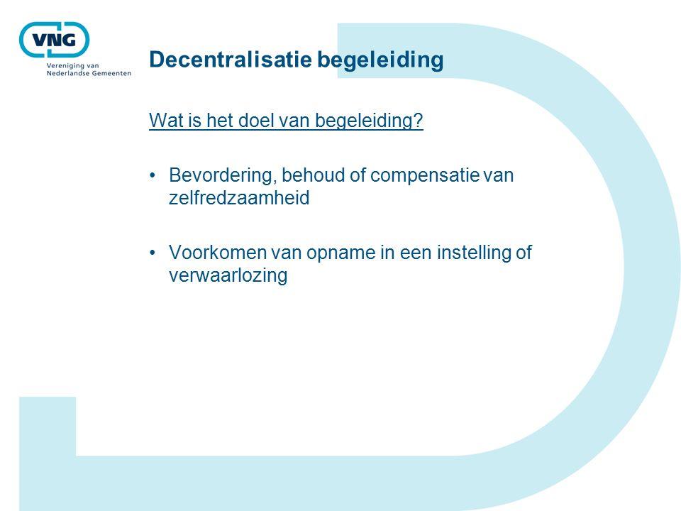 Decentralisatie begeleiding Wat is het doel van begeleiding.