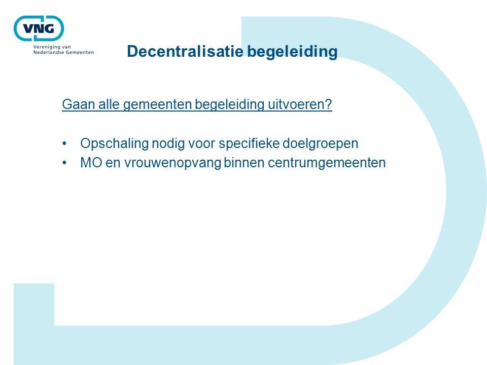 Decentralisatie begeleiding Gaan alle gemeenten begeleiding uitvoeren.