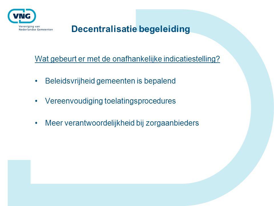 Decentralisatie begeleiding Wat gebeurt er met de onafhankelijke indicatiestelling.