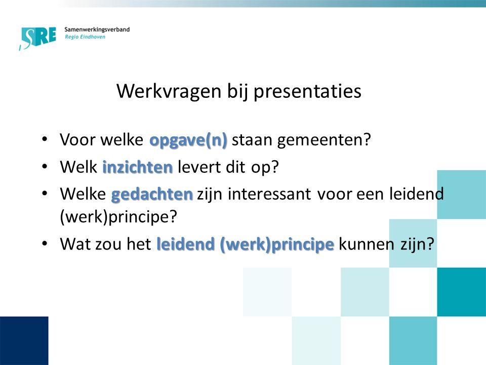 Werkvragen bij presentaties opgave(n) Voor welke opgave(n) staan gemeenten? inzichten Welk inzichten levert dit op? gedachten Welke gedachten zijn int