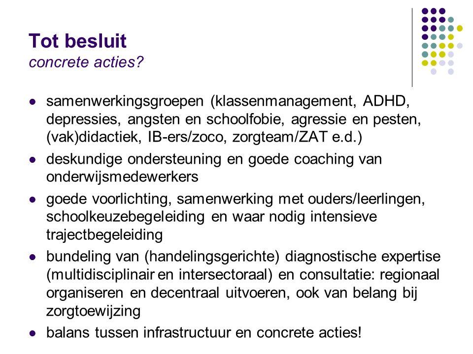 Tot besluit concrete acties? samenwerkingsgroepen (klassenmanagement, ADHD, depressies, angsten en schoolfobie, agressie en pesten, (vak)didactiek, IB