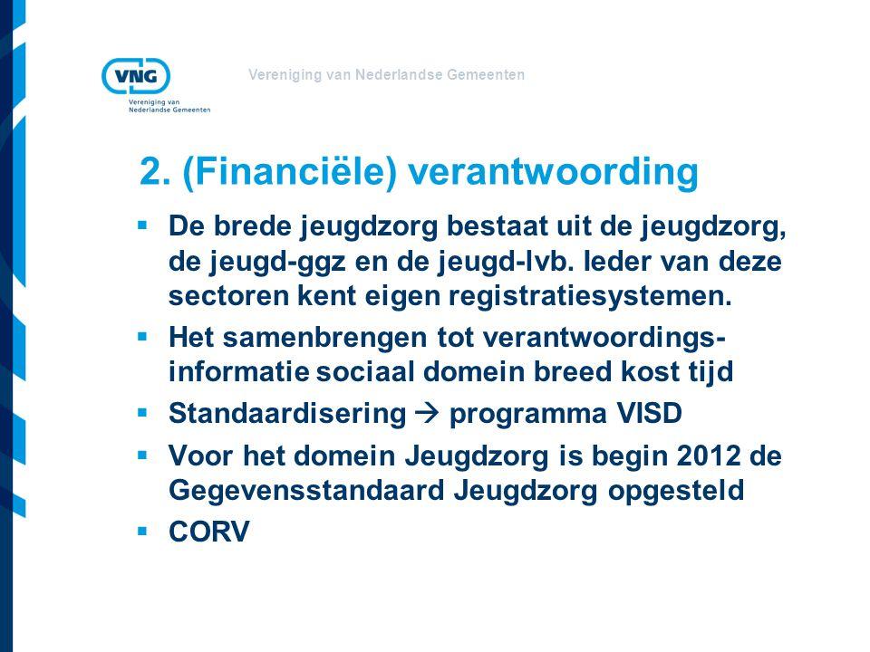 Vereniging van Nederlandse Gemeenten 2. (Financiële) verantwoording  De brede jeugdzorg bestaat uit de jeugdzorg, de jeugd-ggz en de jeugd-lvb. Ieder