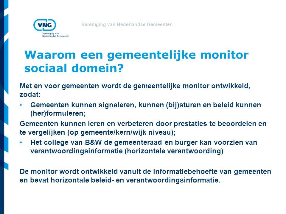 Vereniging van Nederlandse Gemeenten Waarom een gemeentelijke monitor sociaal domein? Met en voor gemeenten wordt de gemeentelijke monitor ontwikkeld,