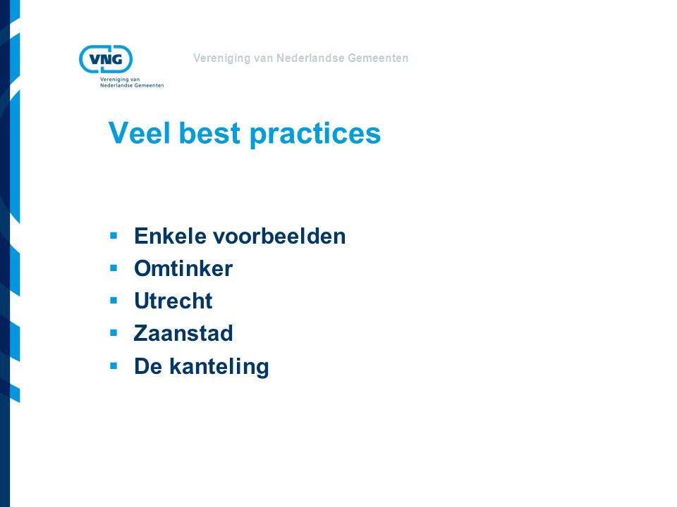 Vereniging van Nederlandse Gemeenten Veel best practices  Enkele voorbeelden  Omtinker  Utrecht  Zaanstad  De kanteling