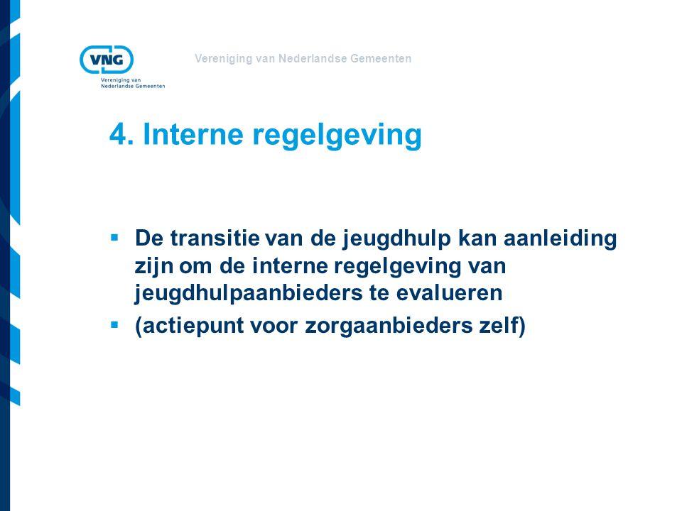 Vereniging van Nederlandse Gemeenten 4. Interne regelgeving  De transitie van de jeugdhulp kan aanleiding zijn om de interne regelgeving van jeugdhul