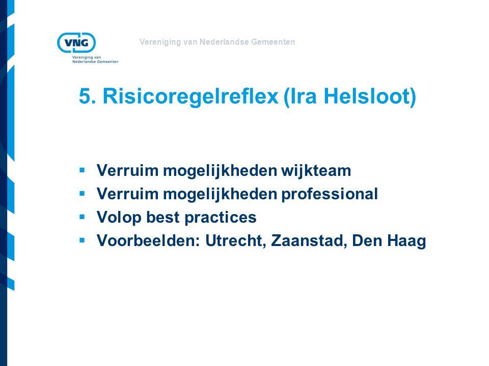 Vereniging van Nederlandse Gemeenten 5. Risicoregelreflex (Ira Helsloot)  Verruim mogelijkheden wijkteam  Verruim mogelijkheden professional  Volop