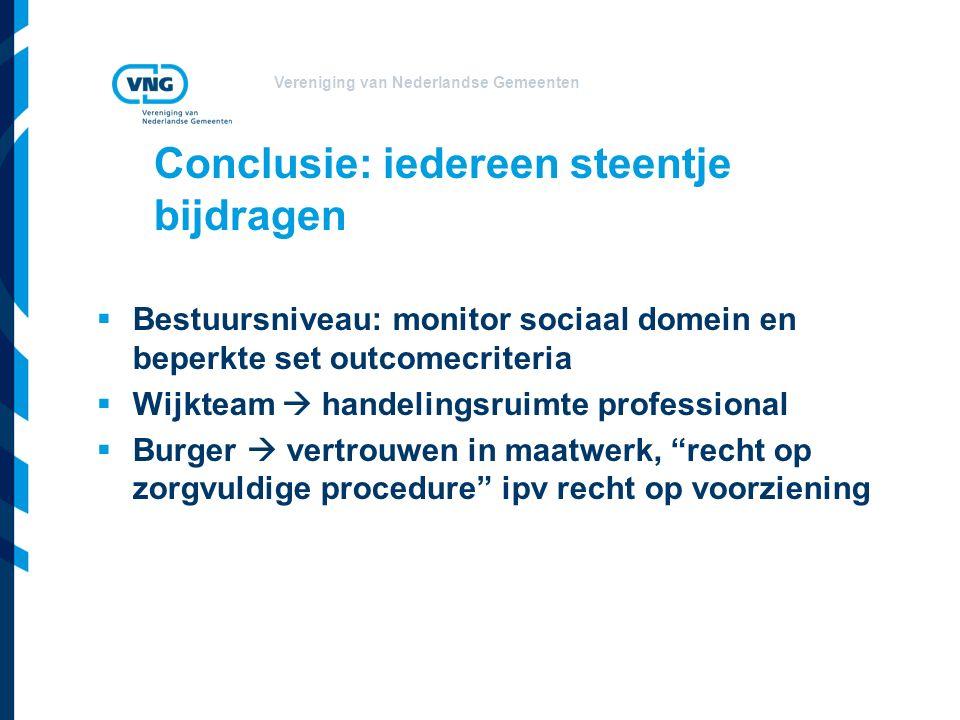 Vereniging van Nederlandse Gemeenten Conclusie: iedereen steentje bijdragen  Bestuursniveau: monitor sociaal domein en beperkte set outcomecriteria 
