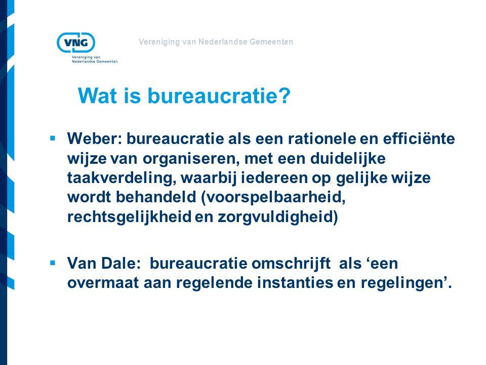 Vereniging van Nederlandse Gemeenten Wat is bureaucratie?  Weber: bureaucratie als een rationele en efficiënte wijze van organiseren, met een duideli