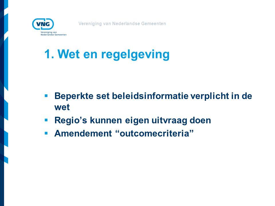 Vereniging van Nederlandse Gemeenten 1. Wet en regelgeving  Beperkte set beleidsinformatie verplicht in de wet  Regio's kunnen eigen uitvraag doen 