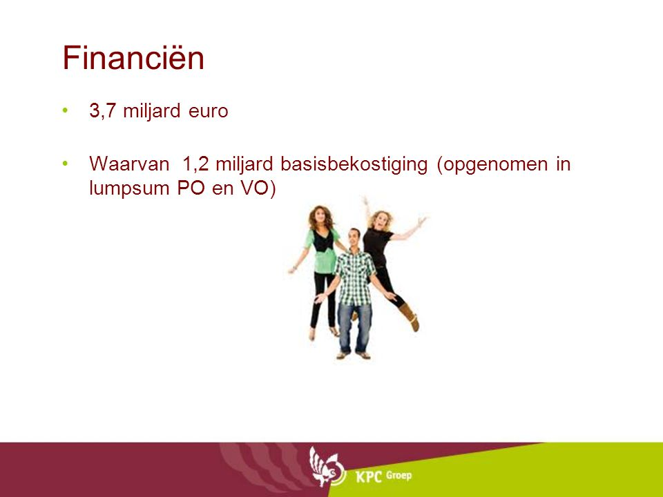 Financiën 3,7 miljard euro Waarvan 1,2 miljard basisbekostiging (opgenomen in lumpsum PO en VO)