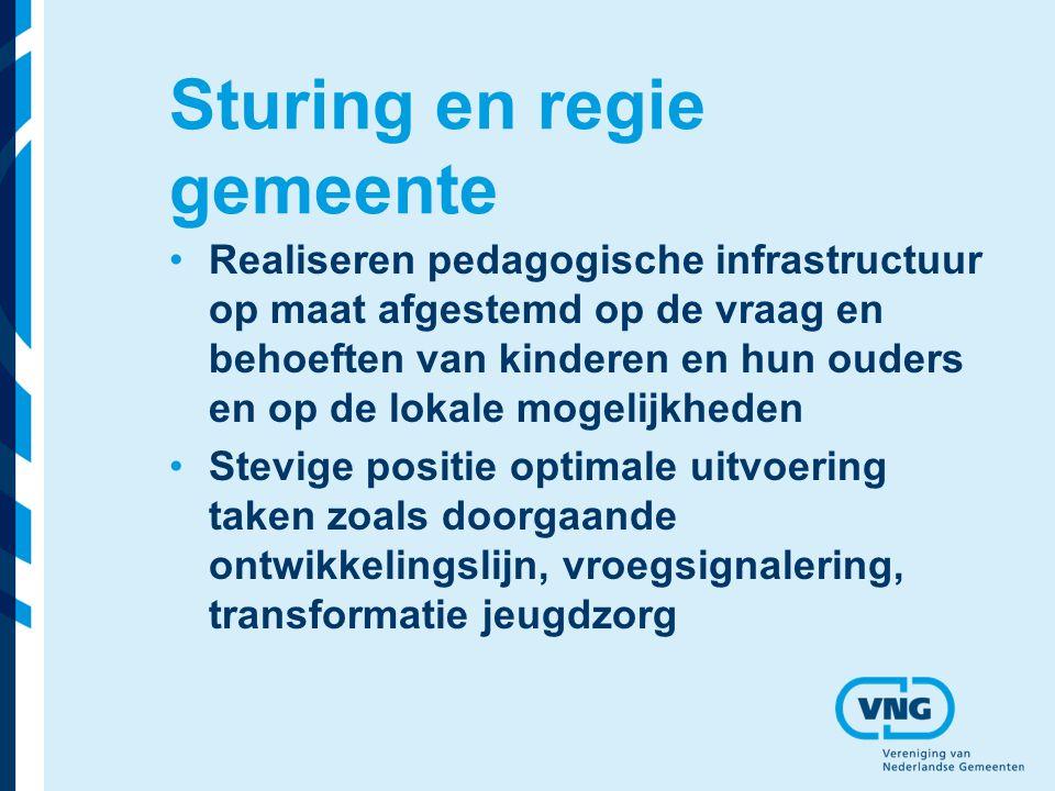 Sturing en regie gemeente Realiseren pedagogische infrastructuur op maat afgestemd op de vraag en behoeften van kinderen en hun ouders en op de lokale mogelijkheden Stevige positie optimale uitvoering taken zoals doorgaande ontwikkelingslijn, vroegsignalering, transformatie jeugdzorg