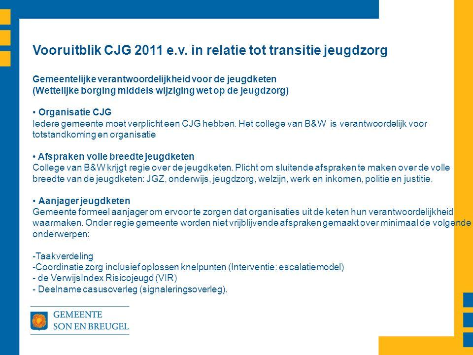 Vooruitblik CJG 2011 e.v. in relatie tot transitie jeugdzorg Gemeentelijke verantwoordelijkheid voor de jeugdketen (Wettelijke borging middels wijzigi