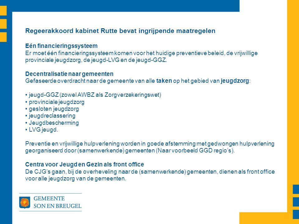 Regeerakkoord kabinet Rutte bevat ingrijpende maatregelen Eén financieringssysteem Er moet één financieringssysteem komen voor het huidige preventieve beleid, de vrijwillige provinciale jeugdzorg, de jeugd-LVG en de jeugd-GGZ.