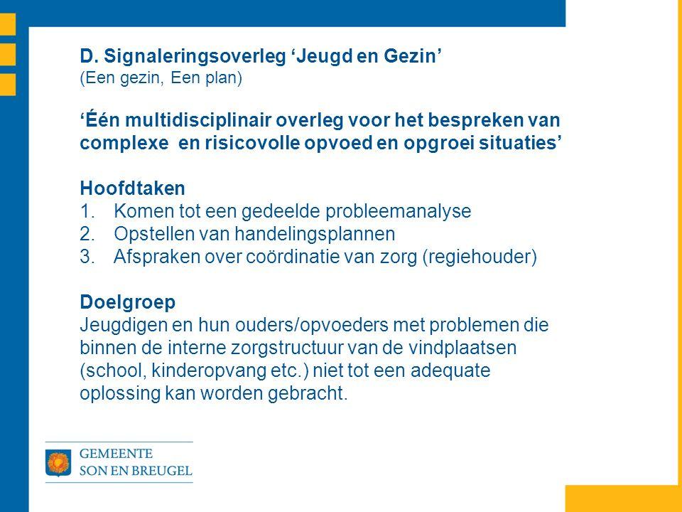 D. Signaleringsoverleg 'Jeugd en Gezin' (Een gezin, Een plan) 'Één multidisciplinair overleg voor het bespreken van complexe en risicovolle opvoed en
