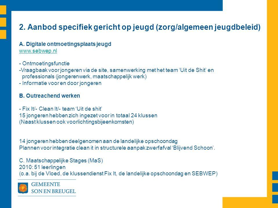 2. Aanbod specifiek gericht op jeugd (zorg/algemeen jeugdbeleid) A. Digitale ontmoetingsplaats jeugd www.sebwep.nl - Ontmoetingsfunctie -Vraagbaak voo