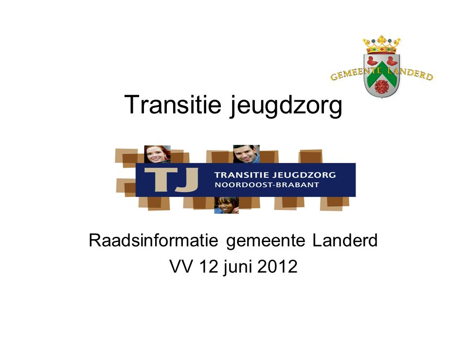 Transitie jeugdzorg Raadsinformatie gemeente Landerd VV 12 juni 2012