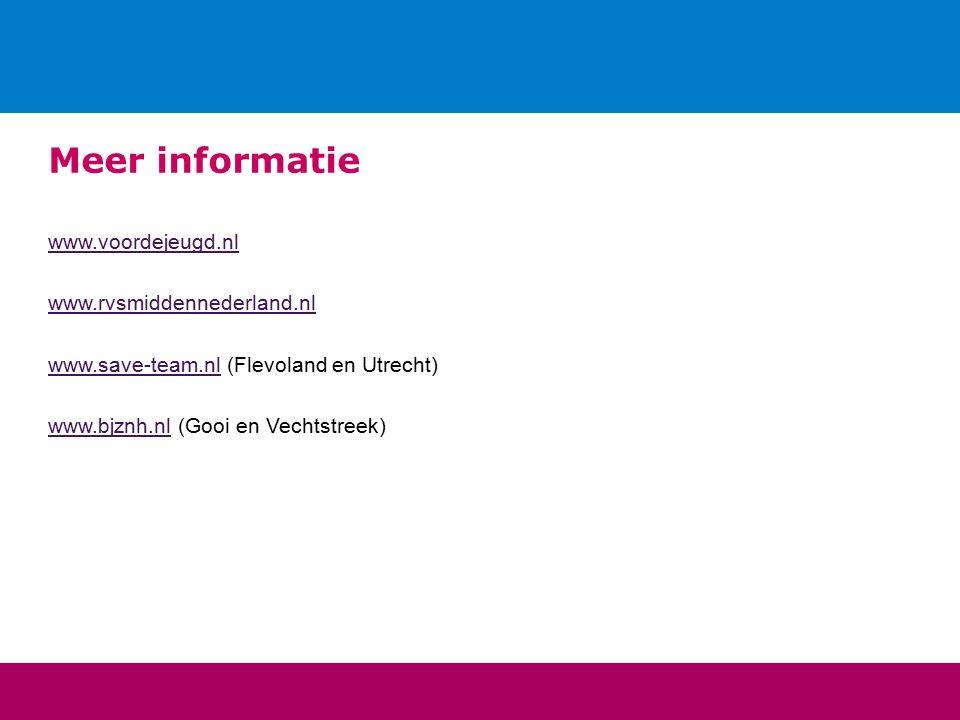 Meer informatie www.voordejeugd.nl www.rvsmiddennederland.nl www.save-team.nlwww.save-team.nl (Flevoland en Utrecht) www.bjznh.nlwww.bjznh.nl (Gooi en