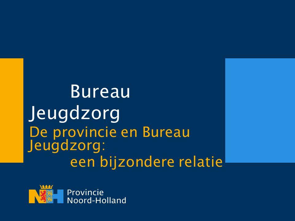 Bureau Jeugdzorg De provincie en Bureau Jeugdzorg: een bijzondere relatie