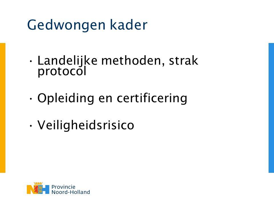 Gedwongen kader Landelijke methoden, strak protocol Opleiding en certificering Veiligheidsrisico