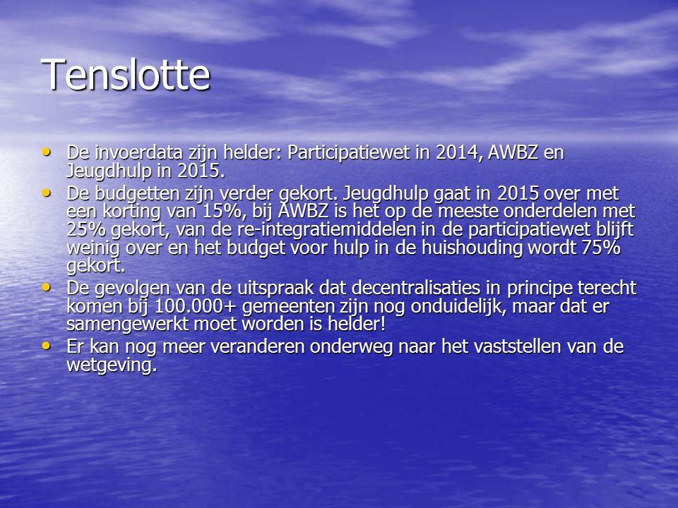 Tenslotte De invoerdata zijn helder: Participatiewet in 2014, AWBZ en Jeugdhulp in 2015.