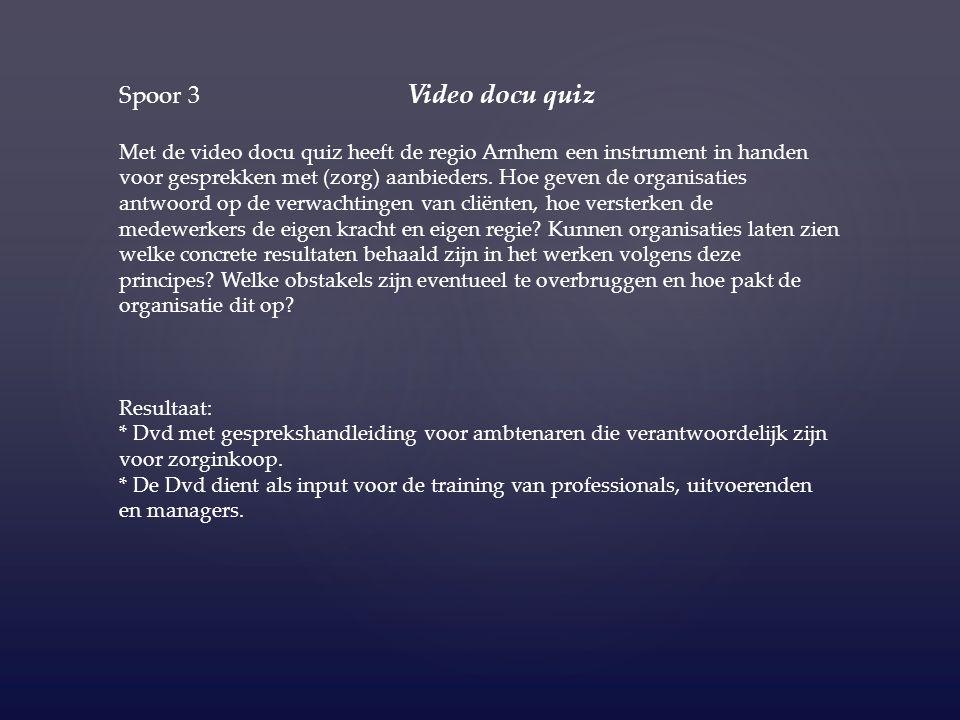 Spoor 3 Video docu quiz Met de video docu quiz heeft de regio Arnhem een instrument in handen voor gesprekken met (zorg) aanbieders.