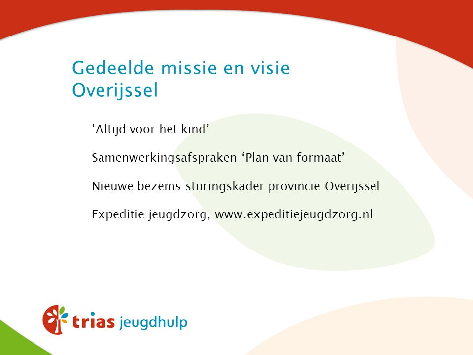 'Altijd voor het kind' Samenwerkingsafspraken 'Plan van formaat' Nieuwe bezems sturingskader provincie Overijssel Expeditie jeugdzorg, www.expeditieje