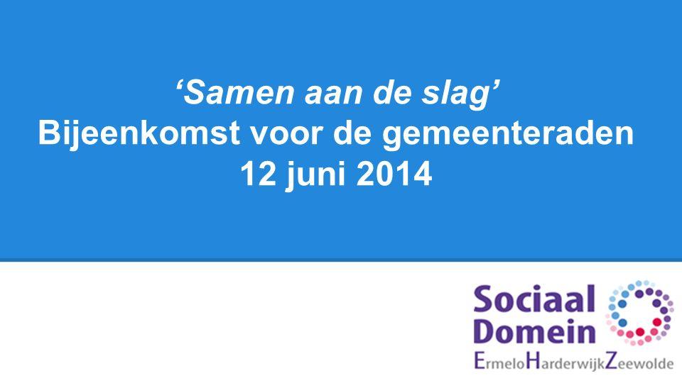 'Samen aan de slag' Bijeenkomst voor de gemeenteraden 12 juni 2014