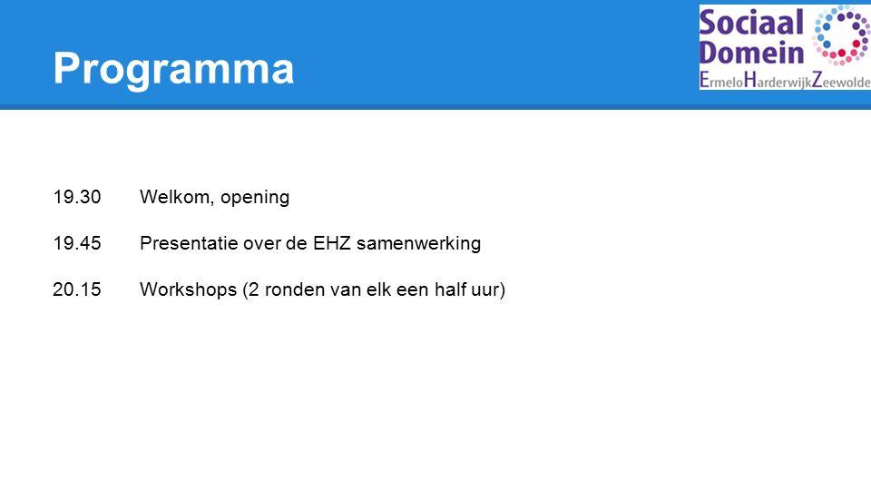 Programma 19.30Welkom, opening 19.45Presentatie over de EHZ samenwerking 20.15Workshops (2 ronden van elk een half uur)
