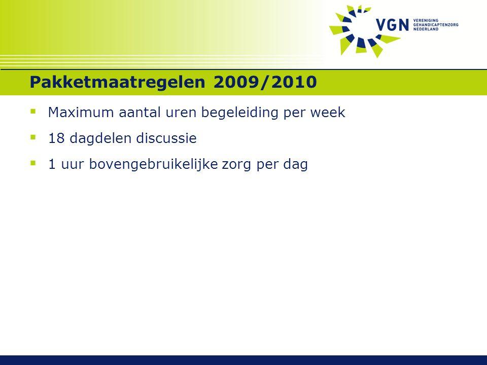 Pakketmaatregelen 2009/2010  Maximum aantal uren begeleiding per week  18 dagdelen discussie  1 uur bovengebruikelijke zorg per dag