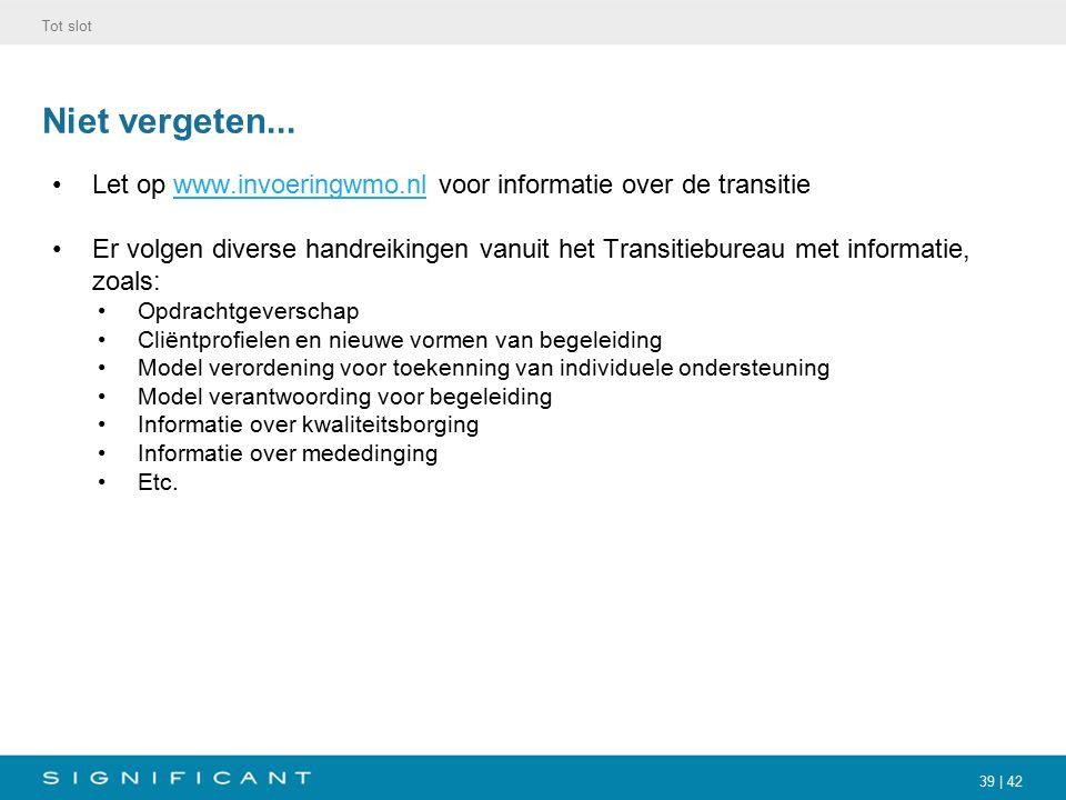 39 | 42 Niet vergeten... Let op www.invoeringwmo.nl voor informatie over de transitiewww.invoeringwmo.nl Er volgen diverse handreikingen vanuit het Tr