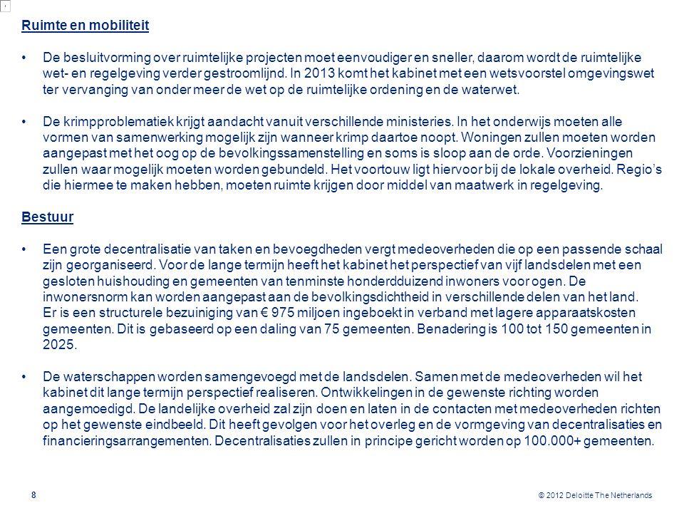 © 2012 Deloitte The Netherlands Ruimte en mobiliteit De besluitvorming over ruimtelijke projecten moet eenvoudiger en sneller, daarom wordt de ruimtel