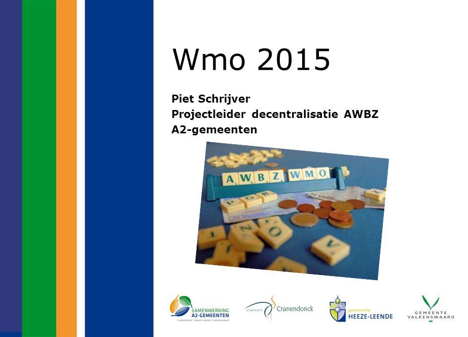 Wmo 2015 Piet Schrijver Projectleider decentralisatie AWBZ A2-gemeenten
