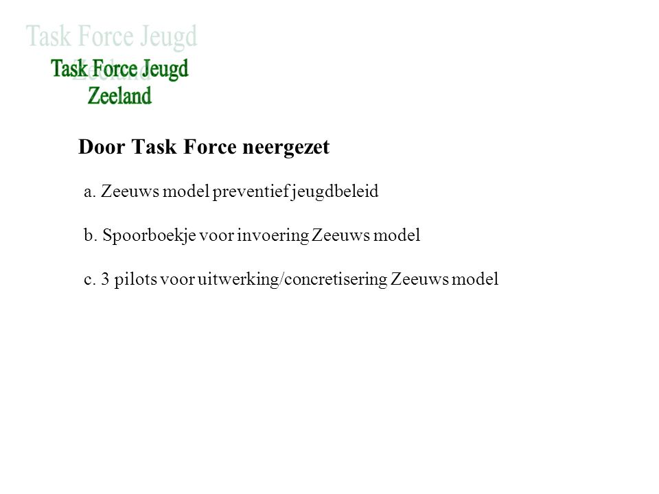 Door Task Force neergezet a. Zeeuws model preventief jeugdbeleid b.
