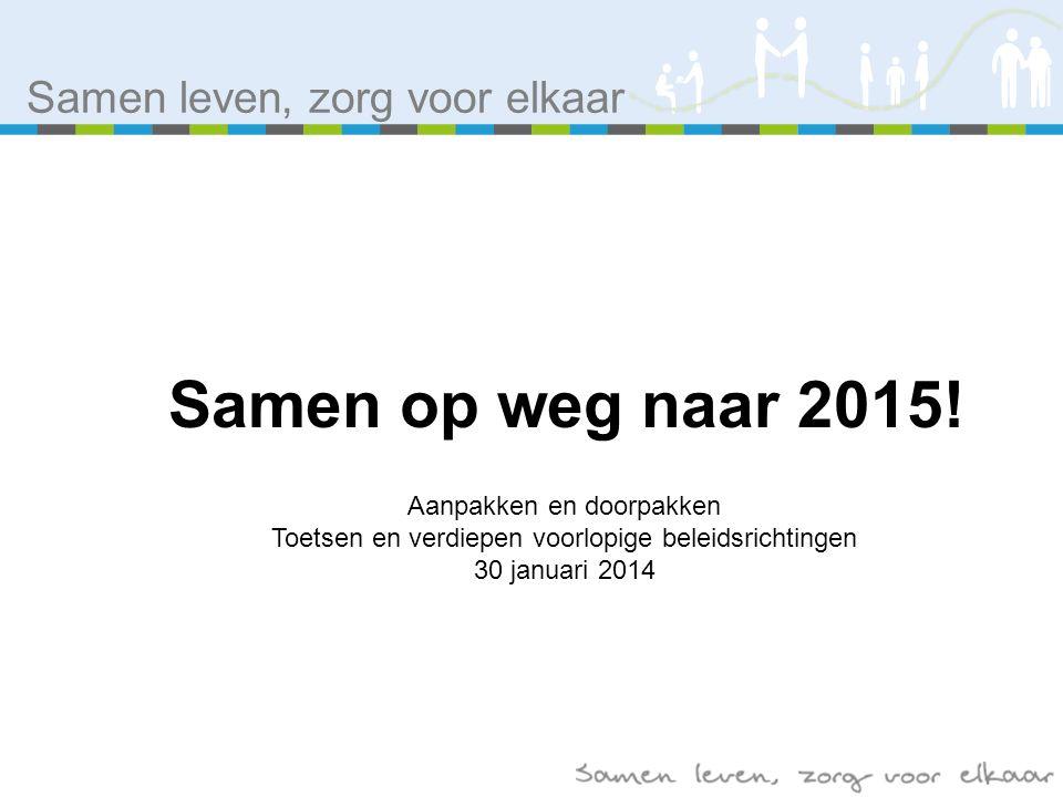 Samen leven, zorg voor elkaar Samen op weg naar 2015.