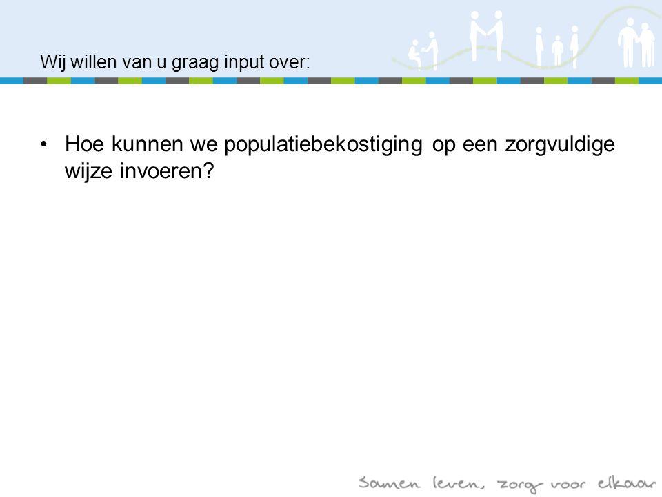 Wij willen van u graag input over: Hoe kunnen we populatiebekostiging op een zorgvuldige wijze invoeren?