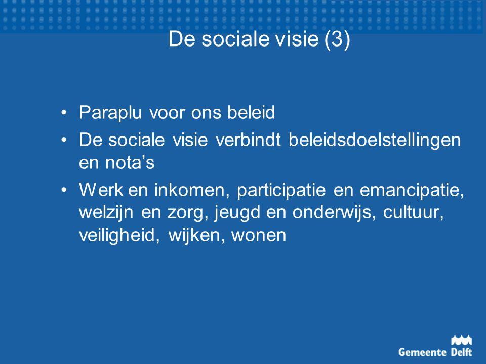De sociale visie (3) Paraplu voor ons beleid De sociale visie verbindt beleidsdoelstellingen en nota's Werk en inkomen, participatie en emancipatie, welzijn en zorg, jeugd en onderwijs, cultuur, veiligheid, wijken, wonen